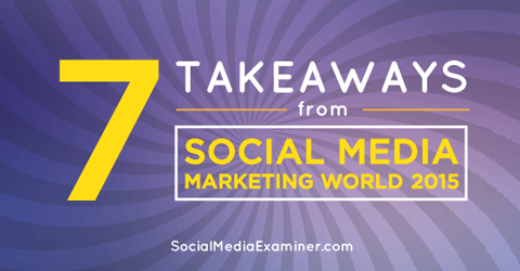 takeaways from social media marketing world 2015