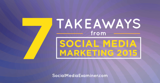 http://www.socialmediaexaminer.com/social-media-marketing-world-2015-takeaways/