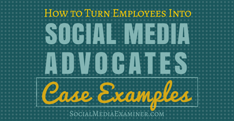 turn employees into social media advocates