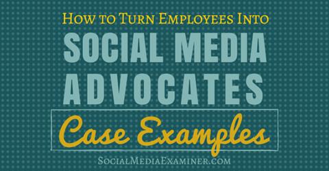 turn employees into social media advocates