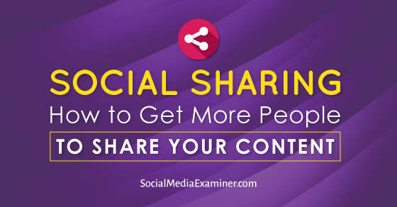 Social Sharing: How to Get More People to Share Your Content