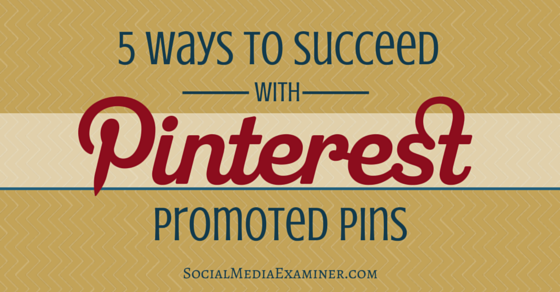 5 Ways to Succeed With Pinterest Promoted Pins