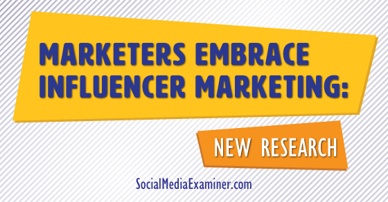 Marketers Embrace Influencer Marketing: New Research