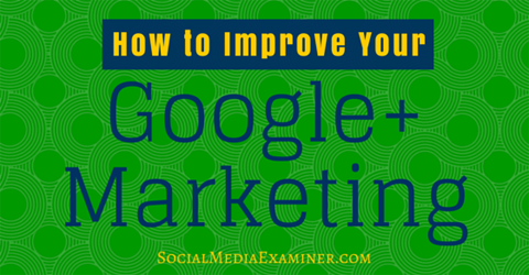 improve google+ marketing