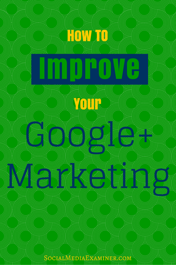 how to improve google+ marketing