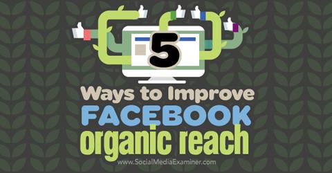 five ways to improve facebook organic reach