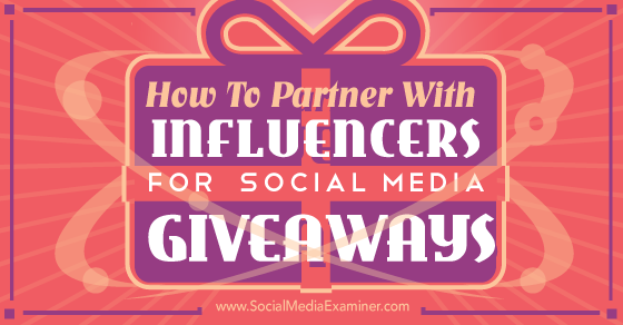How to Partner With Influencers for Social Media Giveaways