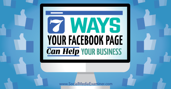 7 Ways Your Facebook Page Can Help Your Business