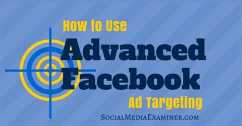 e534010e8673 How to Use Advanced Facebook Ad Targeting   Social Media Examiner