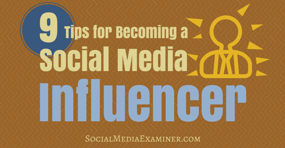 9 Tips for Becoming a Social Media Influencer