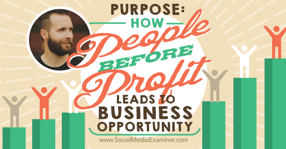 Purpose: How People Over Profit Leads to Business Opportunity