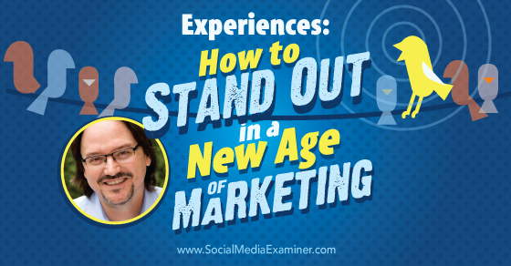Experiences: How to Stand Out in a New Age of Marketing
