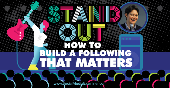 Stand Out: How to Build a Following That Matters