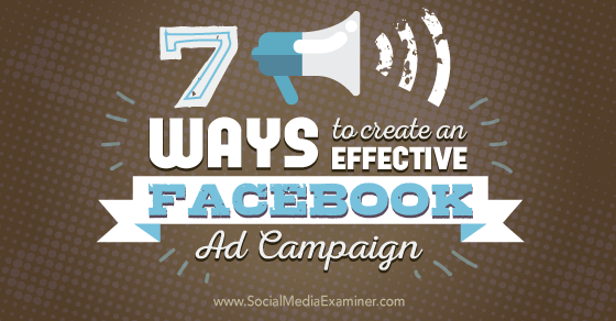 7 Ways to Create an Effective Facebook Ad Campaign