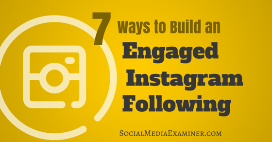 7 Ways to Build an Engaged Instagram Following
