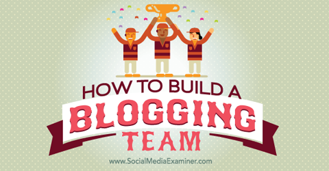 build a blogging team