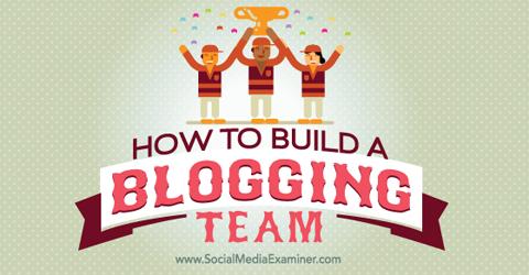 build a blogging team