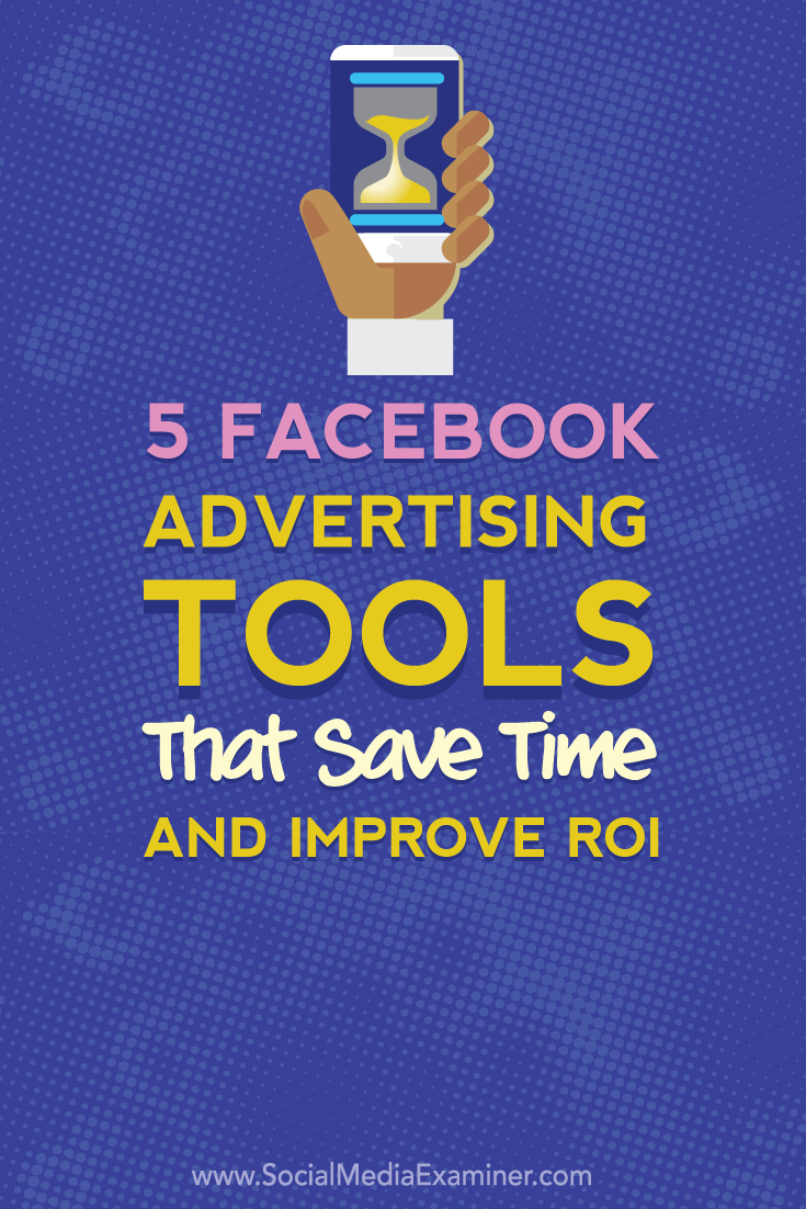save time and improve roi with five facebook advertising tools