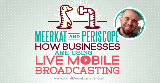 Meerkat and Periscope: How Businesses Are Using Live Mobile Broadcasting