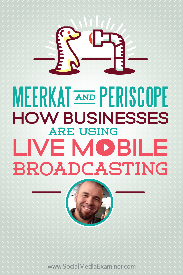 how businesses are using meerkat and periscope for live mobile broadcasts