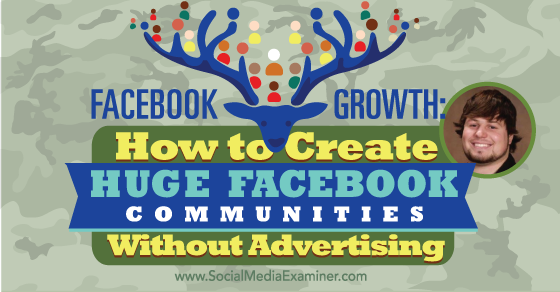 Facebook Growth: How to Create Huge Facebook Communities Without Advertising