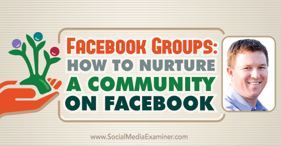 Facebook Groups: How to Nurture a Community on Facebook