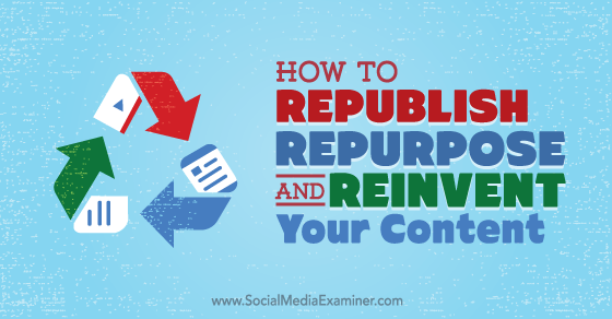 How to Republish, Repurpose and Reinvent Your Content Using LinkedIn Publisher