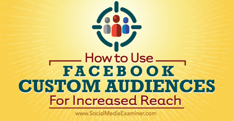 use facebook custom audiences for increased reach