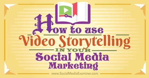 use video storytelling in social media