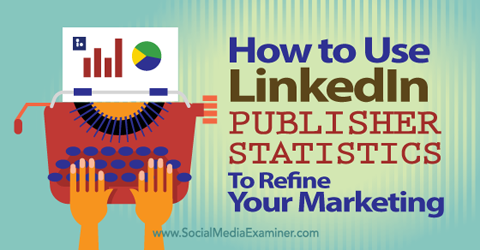 use linkedin publisher statistics