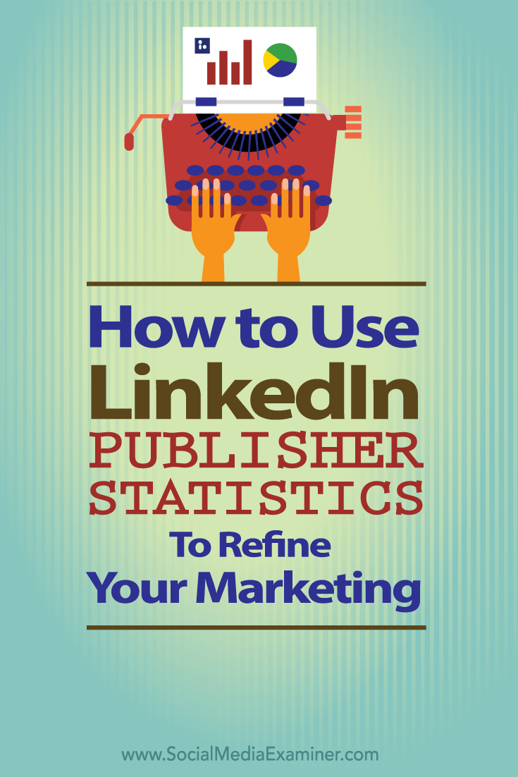 how to use linkedin publisher statistics to refine your marketing