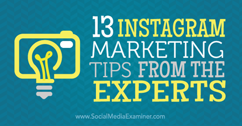 5 ways to improve your instagram marketing social media examiner 13 Instagram Marketing Tips From The Experts Social Media Examiner