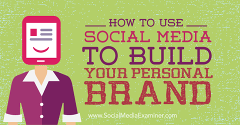 how to use social media to build your personal brand social media