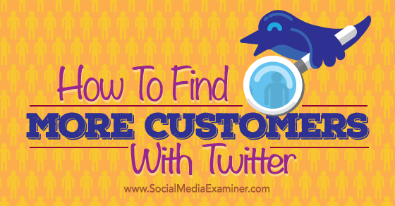 How to Find More Customers With Twitter