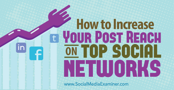 How to Increase Your Post Reach on Top Social Networks