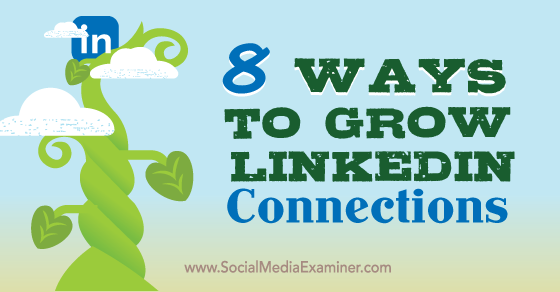 8 Ways to Grow Your LinkedIn Connections