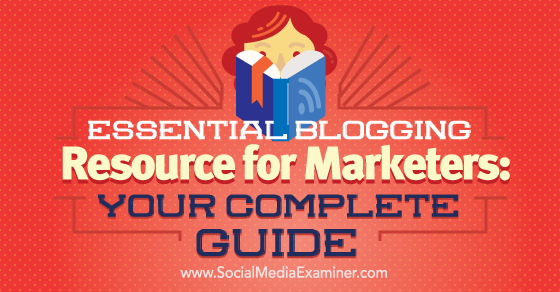 Essential Blogging Resource for Marketers: Your Complete Guide