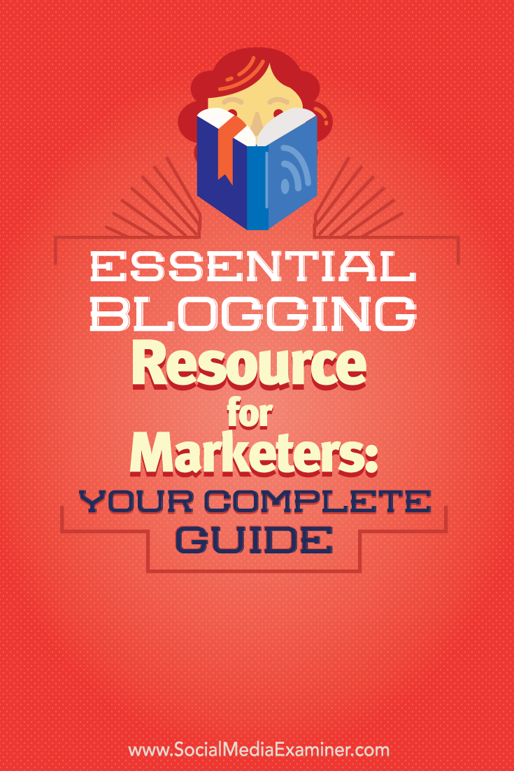 complete guide to essential blogging resources for marketers