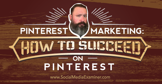 Pinterest Marketing: How to Succeed on Pinterest