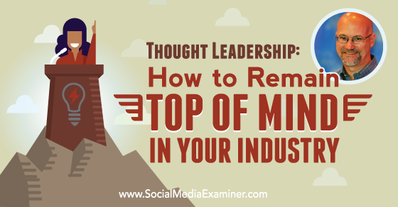 Thought Leadership: How to Remain Top of Mind in Your Industry