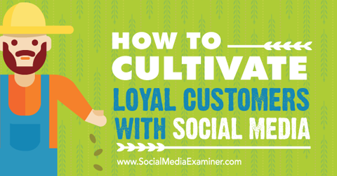 cultivate loyal customers