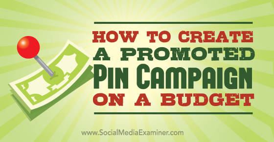 How to Create a Promoted Pin Campaign on a Budget