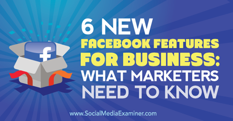 six new facebook features for business