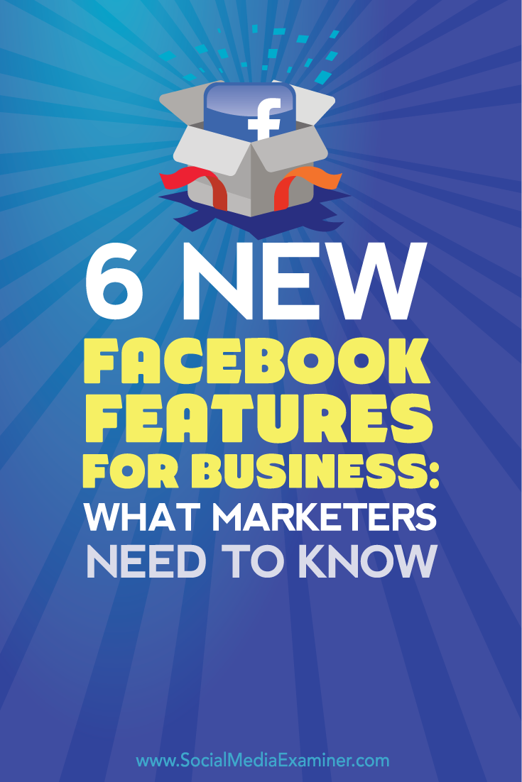 what marketers need to know about six new facebook features