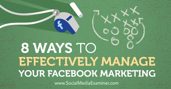 8 Ways to Effectively Manage Your Facebook Marketing