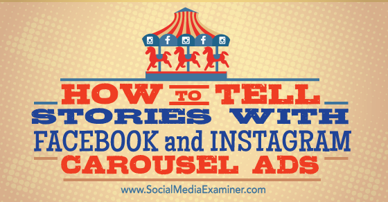 How to Tell Stories With Facebook and Instagram Carousel Ads