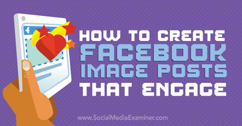 create facebook image posts that engage