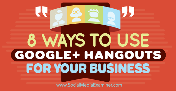 8 Ways to Use Google+ Hangouts for Your Business