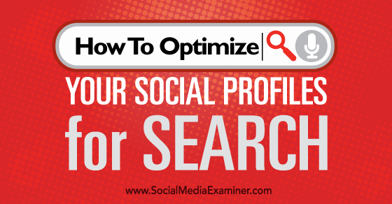 How to Optimize Your Social Profiles for Search