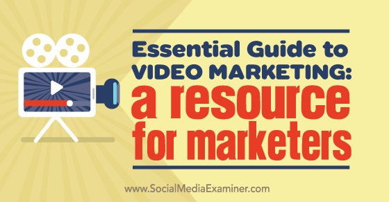 Essential Guide to Video Marketing: A Resource for Marketers